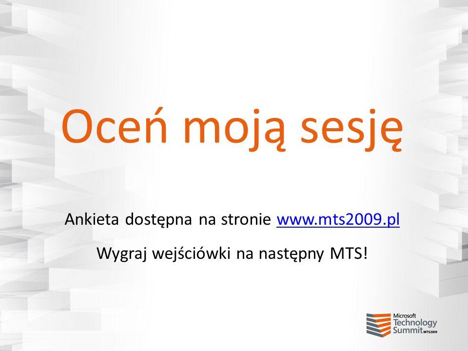 Oceń moją sesję Ankieta dostępna na stronie www.mts2009.pl