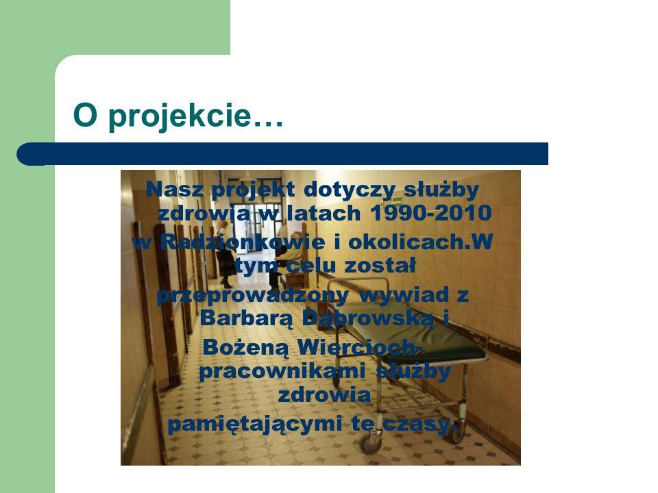 O projekcie… Nasz projekt dotyczy służby zdrowia w latach 1990-2010