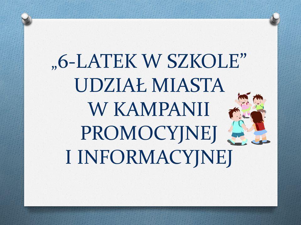 """""""6-LATEK W SZKOLE UDZIAŁ MIASTA W KAMPANII PROMOCYJNEJ I INFORMACYJNEJ"""