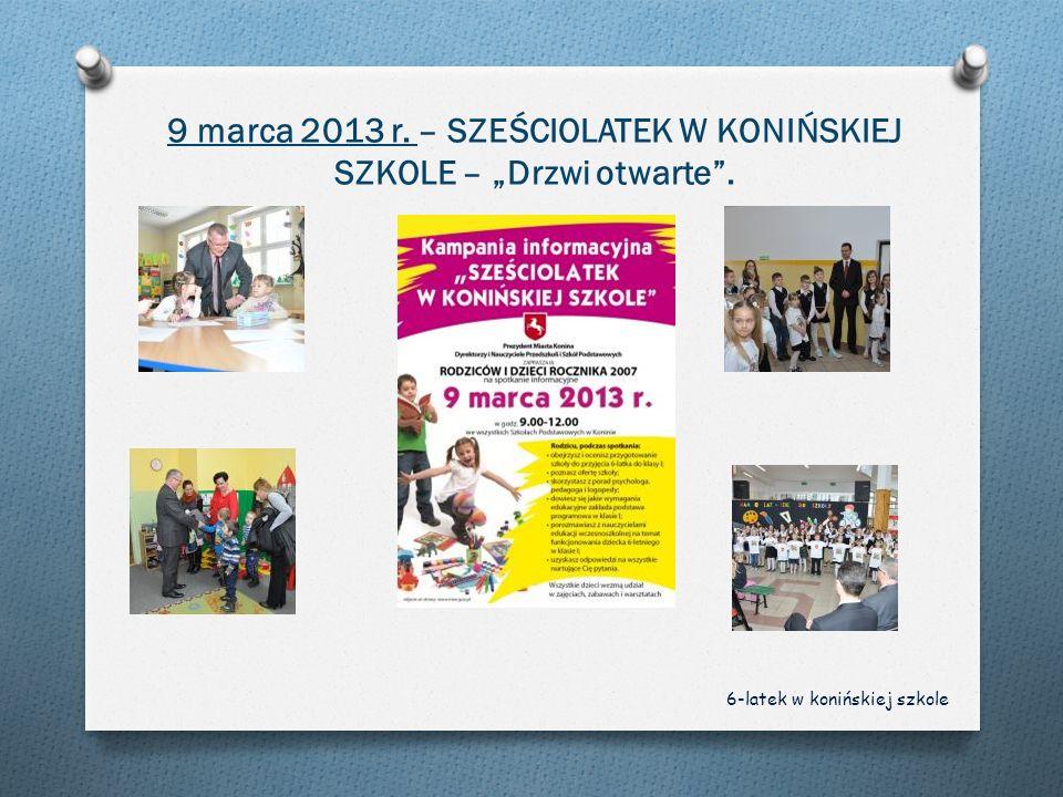 """9 marca 2013 r. – SZEŚCIOLATEK W KONIŃSKIEJ SZKOLE – """"Drzwi otwarte ."""