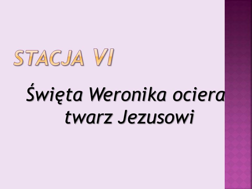 Święta Weronika ociera twarz Jezusowi