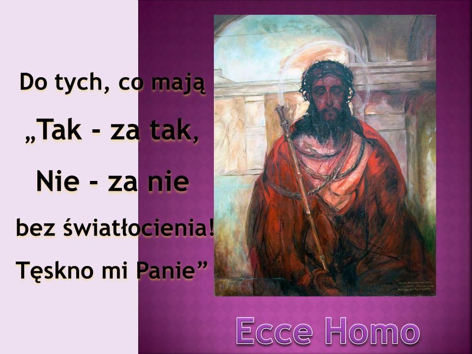 """Ecce Homo Nie - za nie Do tych, co mają """"Tak - za tak,"""