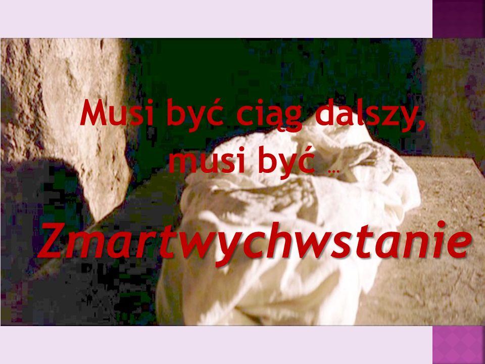 Musi być ciąg dalszy, musi być … Zmartwychwstanie