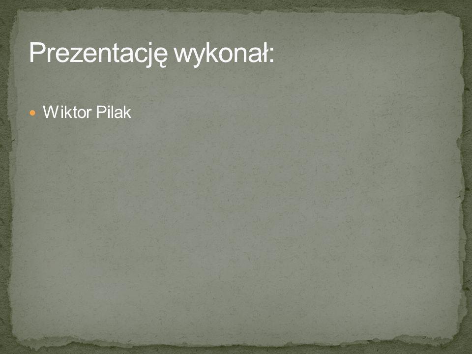 Prezentację wykonał: Wiktor Pilak