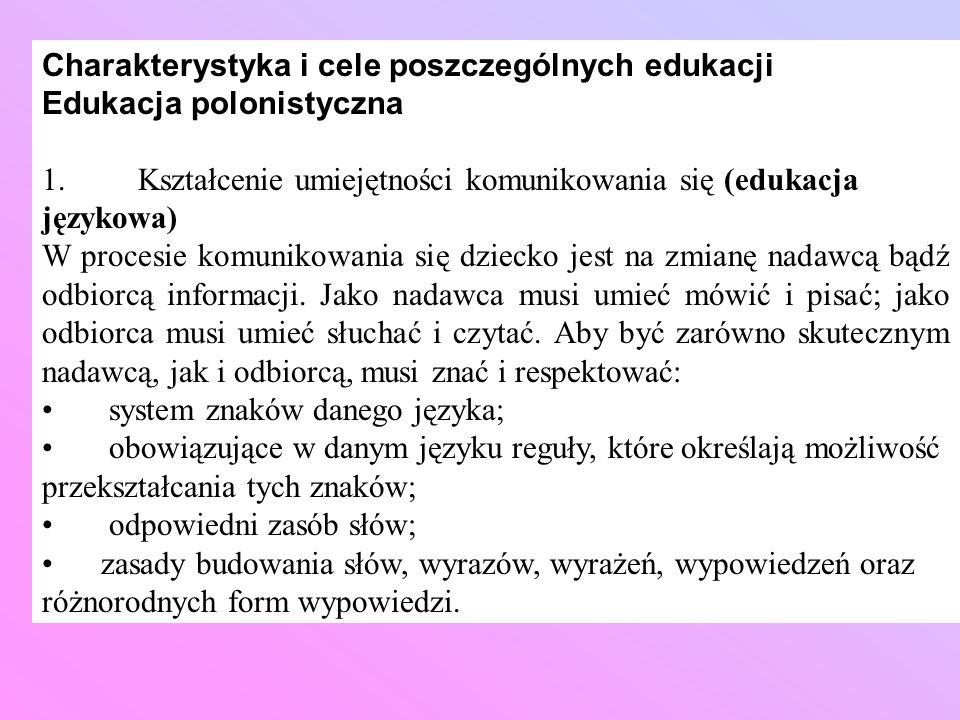 Charakterystyka i cele poszczególnych edukacji Edukacja polonistyczna