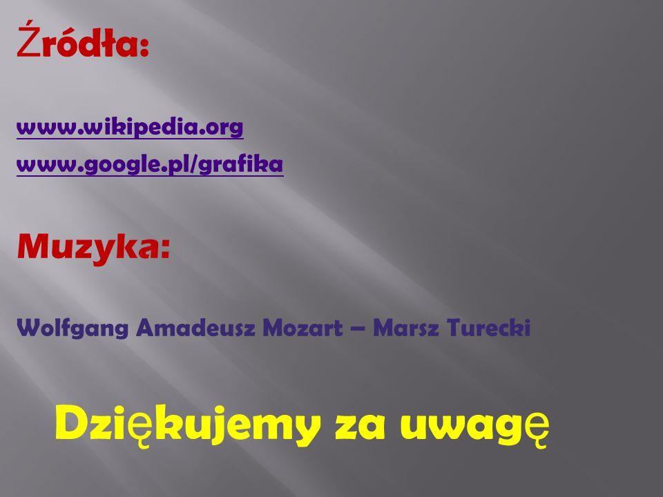 Dziękujemy za uwagę Źródła: Muzyka: www.wikipedia.org