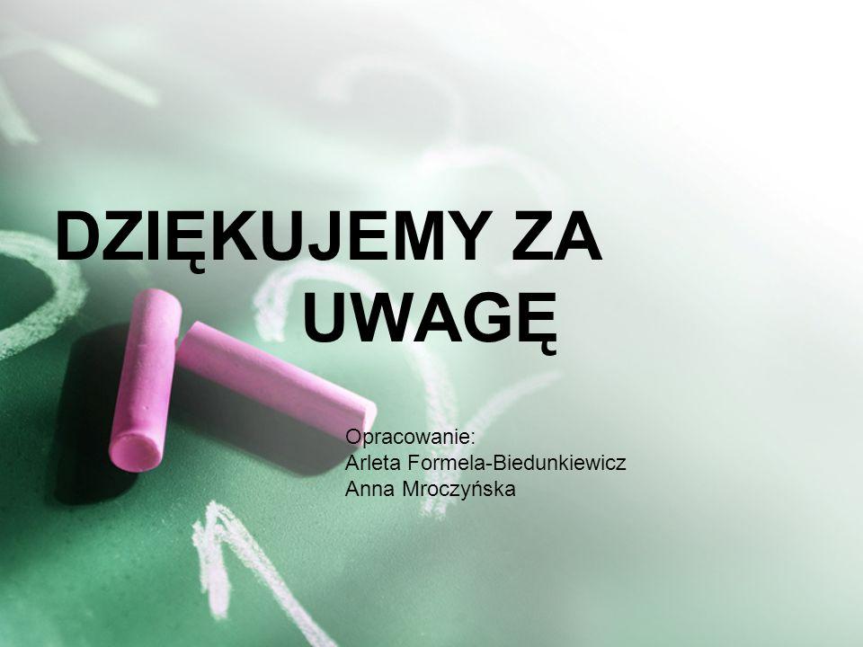 DZIĘKUJEMY ZA UWAGĘ Opracowanie: Arleta Formela-Biedunkiewicz