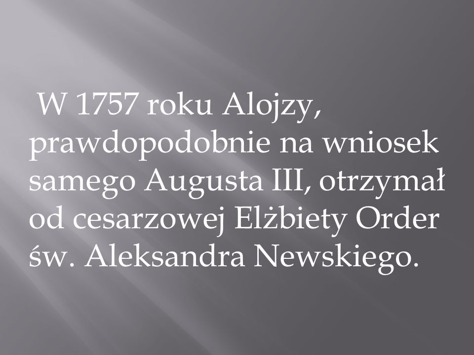 W 1757 roku Alojzy, prawdopodobnie na wniosek samego Augusta III, otrzymał od cesarzowej Elżbiety Order św.