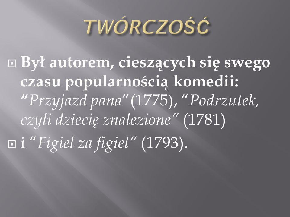 TWÓRCZOŚĆ Był autorem, cieszących się swego czasu popularnością komedii: Przyjazd pana (1775), Podrzutek, czyli dziecię znalezione (1781)