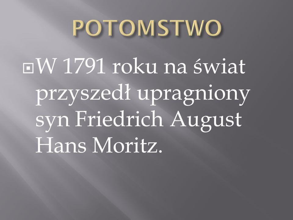 POTOMSTWO W 1791 roku na świat przyszedł upragniony syn Friedrich August Hans Moritz.