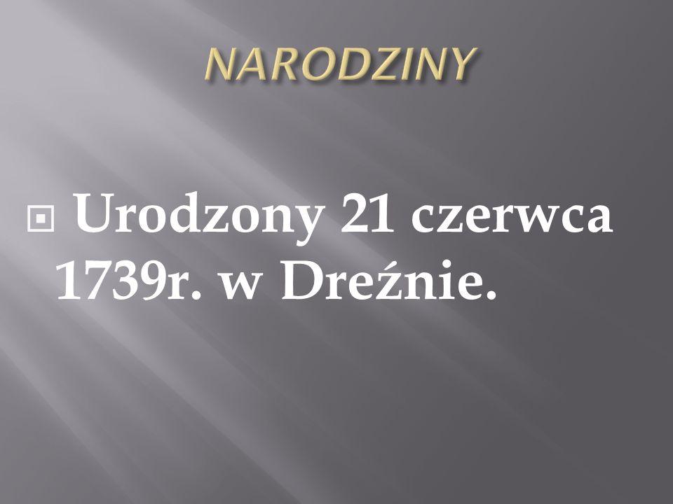 Urodzony 21 czerwca 1739r. w Dreźnie.
