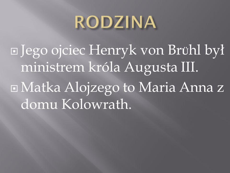 RODZINA Jego ojciec Henryk von BrÜhl był ministrem króla Augusta III.