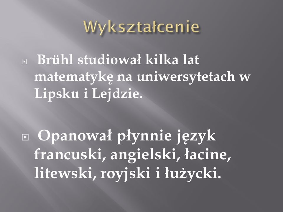 Wykształcenie Brühl studiował kilka lat matematykę na uniwersytetach w Lipsku i Lejdzie.