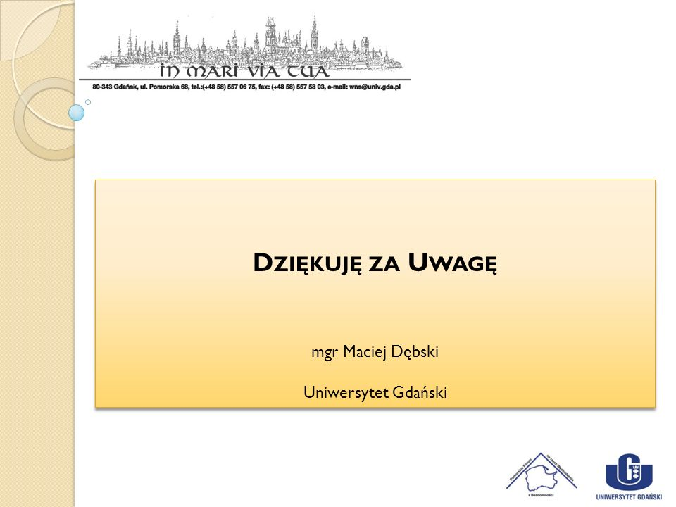 2017-03-28 Dziękuję za Uwagę mgr Maciej Dębski Uniwersytet Gdański