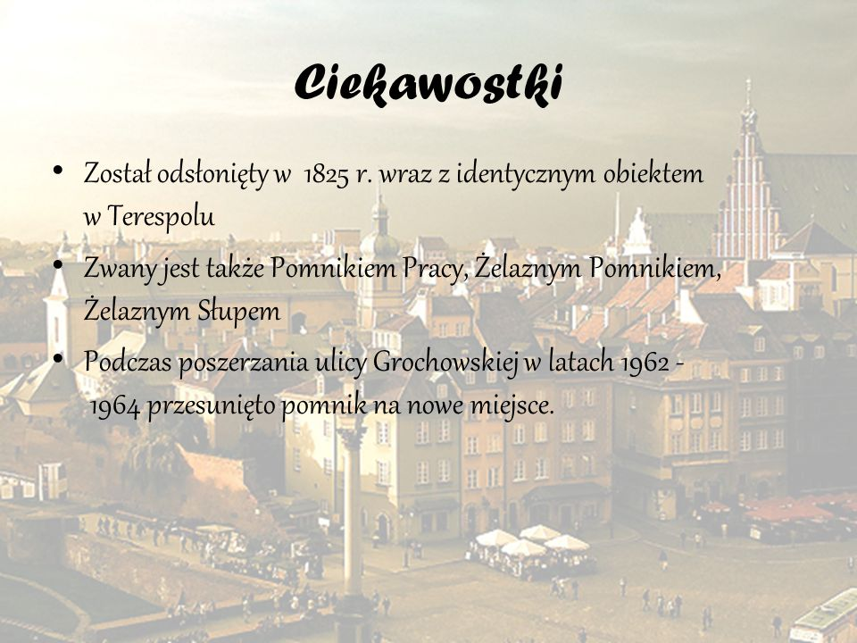 Ciekawostki Został odsłonięty w 1825 r. wraz z identycznym obiektem w Terespolu.