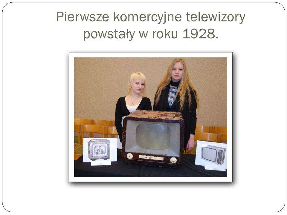 Pierwsze komercyjne telewizory powstały w roku 1928.