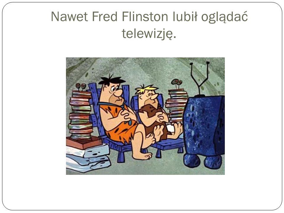 Nawet Fred Flinston lubił oglądać telewizję.