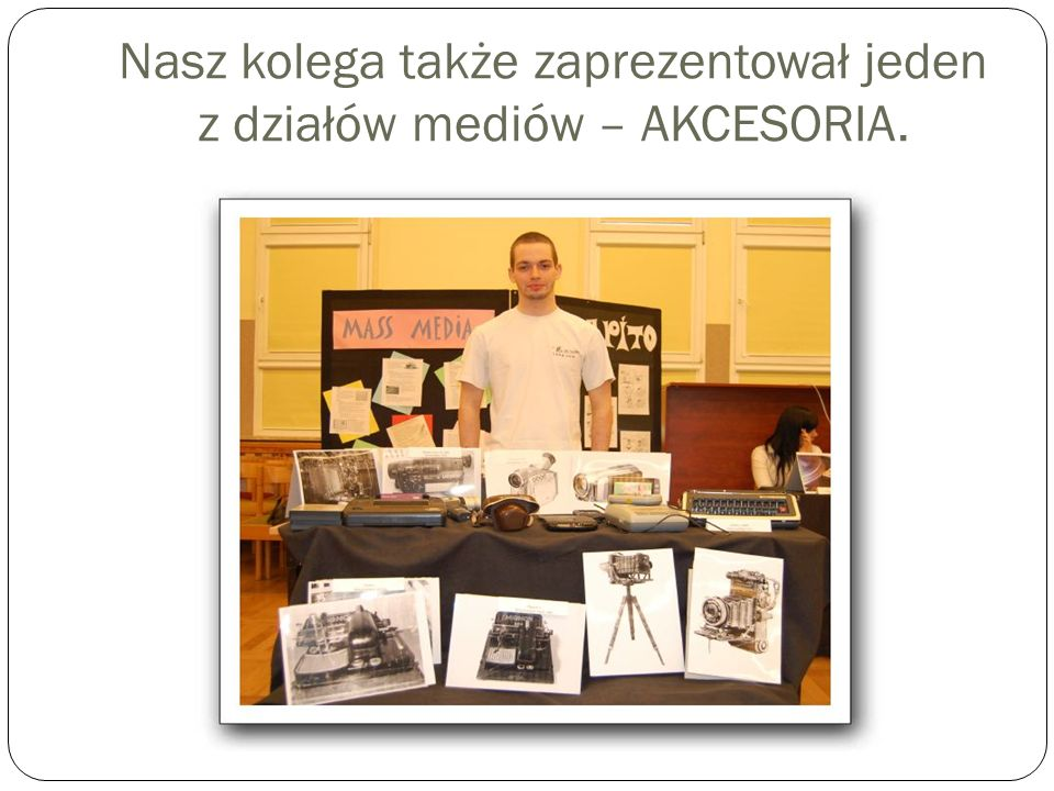Nasz kolega także zaprezentował jeden z działów mediów – AKCESORIA.