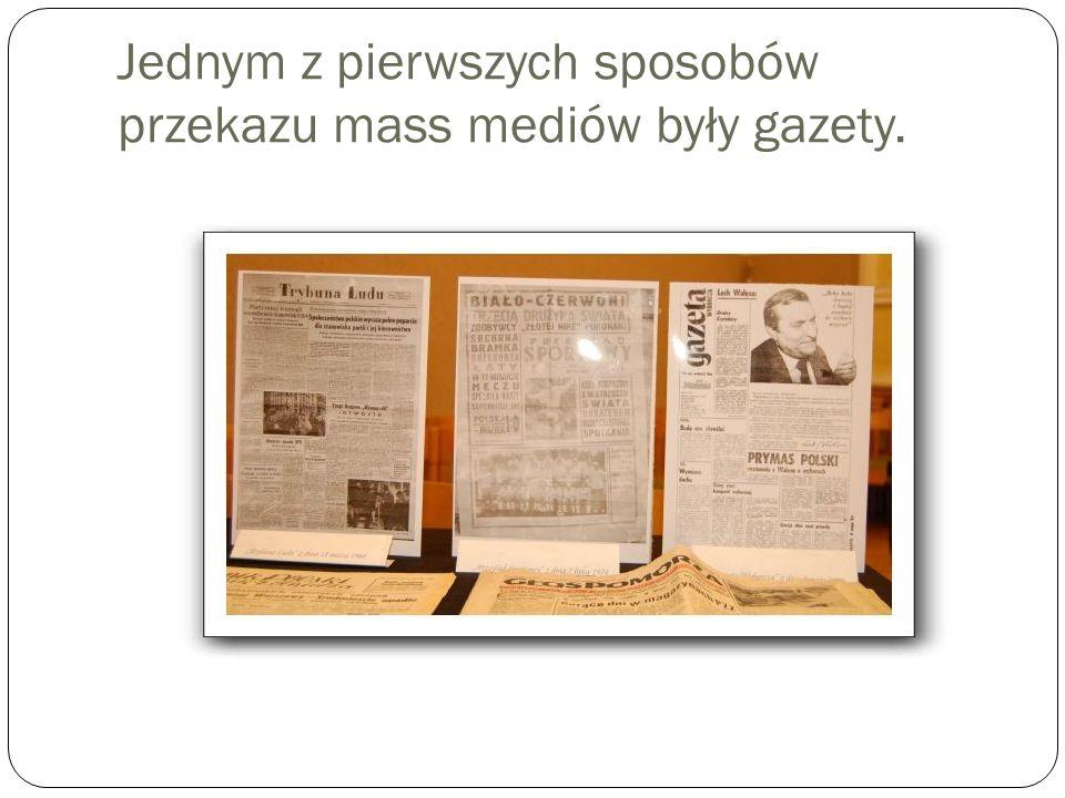 Jednym z pierwszych sposobów przekazu mass mediów były gazety.