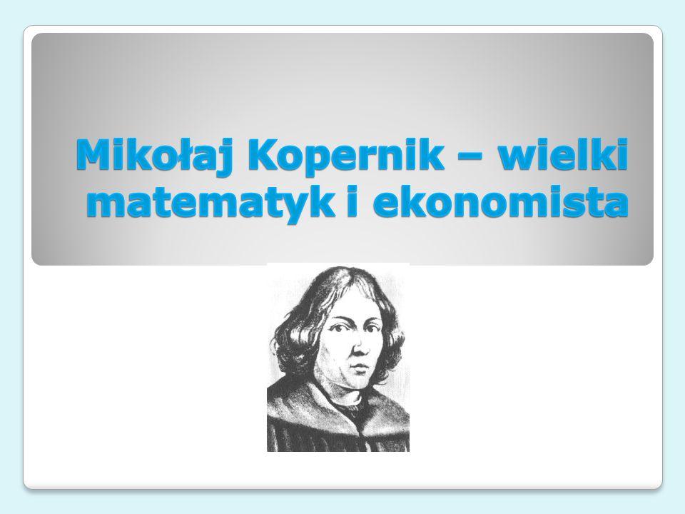 Mikołaj Kopernik – wielki matematyk i ekonomista
