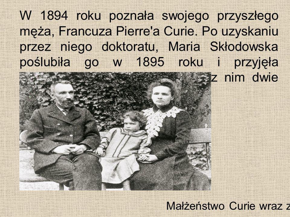 W 1894 roku poznała swojego przyszłego męża, Francuza Pierre a Curie