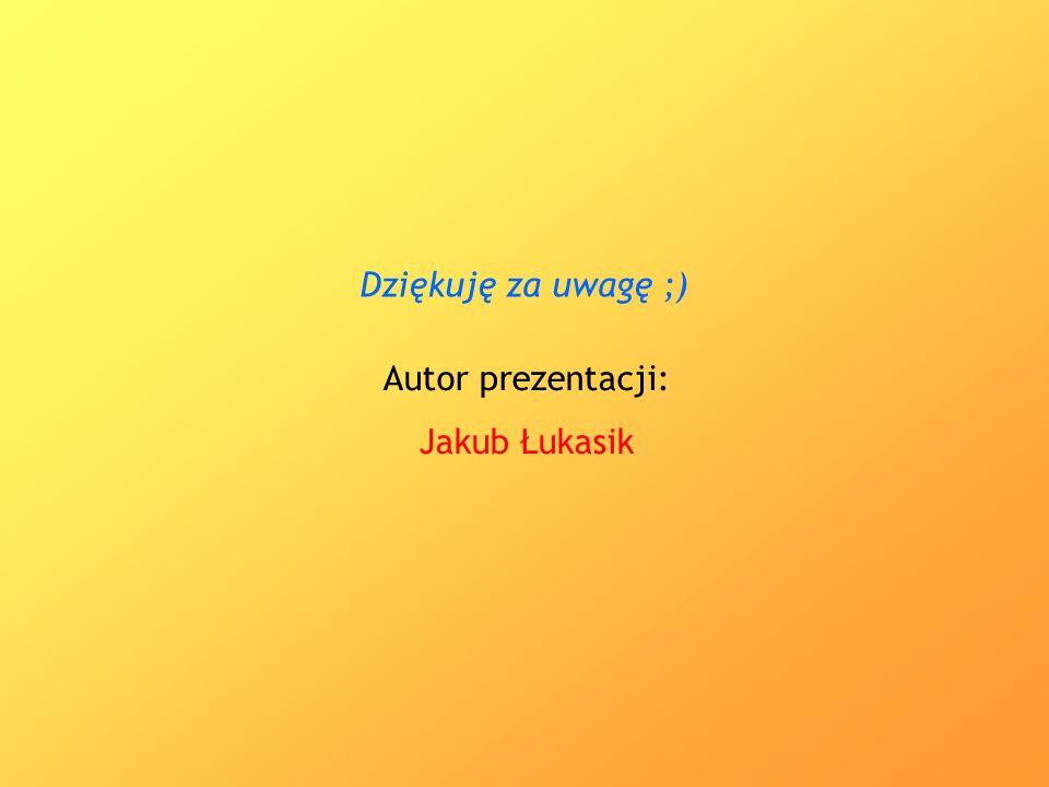 Dziękuję za uwagę ;) Autor prezentacji: Jakub Łukasik