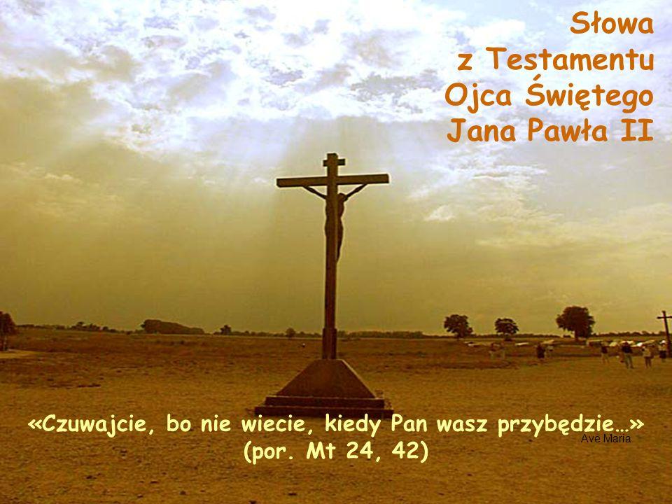 Słowa z Testamentu Ojca Świętego Jana Pawła II