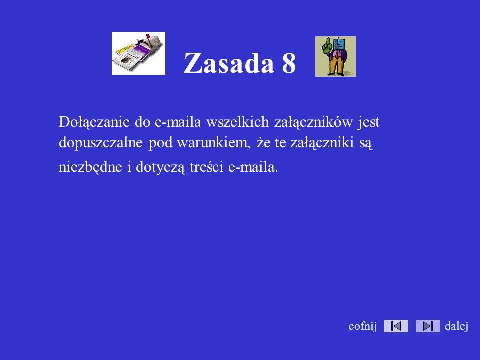 Zasada 8 Dołączanie do e-maila wszelkich załączników jest dopuszczalne pod warunkiem, że te załączniki są niezbędne i dotyczą treści e-maila.