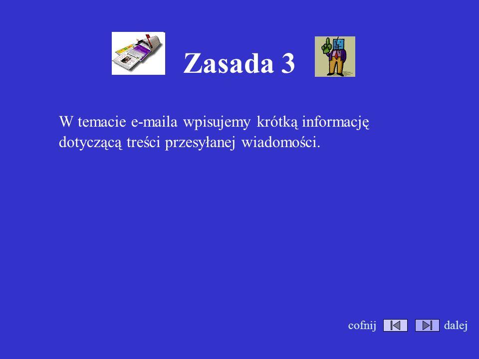 Zasada 3 W temacie e-maila wpisujemy krótką informację dotyczącą treści przesyłanej wiadomości. cofnij.