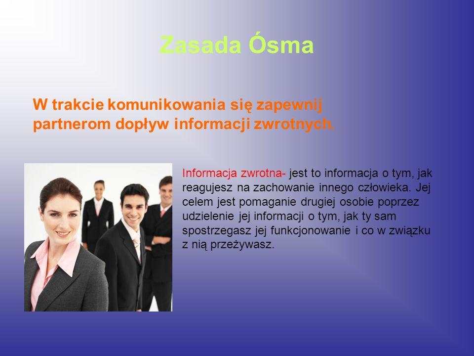 Zasada Ósma W trakcie komunikowania się zapewnij partnerom dopływ informacji zwrotnych.