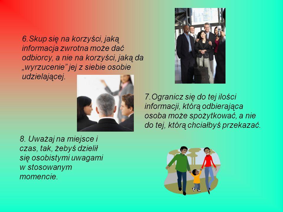 """6.Skup się na korzyści, jaką informacja zwrotna może dać odbiorcy, a nie na korzyści, jaką da """"wyrzucenie jej z siebie osobie udzielającej."""