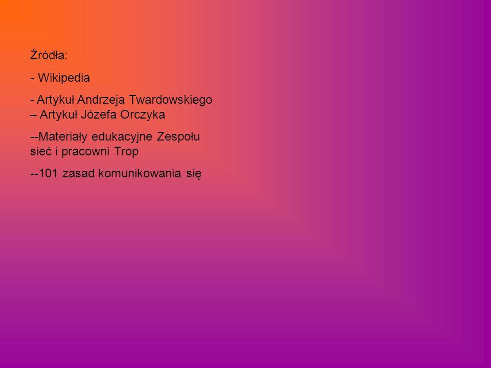 Źródła: Wikipedia. Artykuł Andrzeja Twardowskiego – Artykuł Józefa Orczyka. -Materiały edukacyjne Zespołu sieć i pracowni Trop.