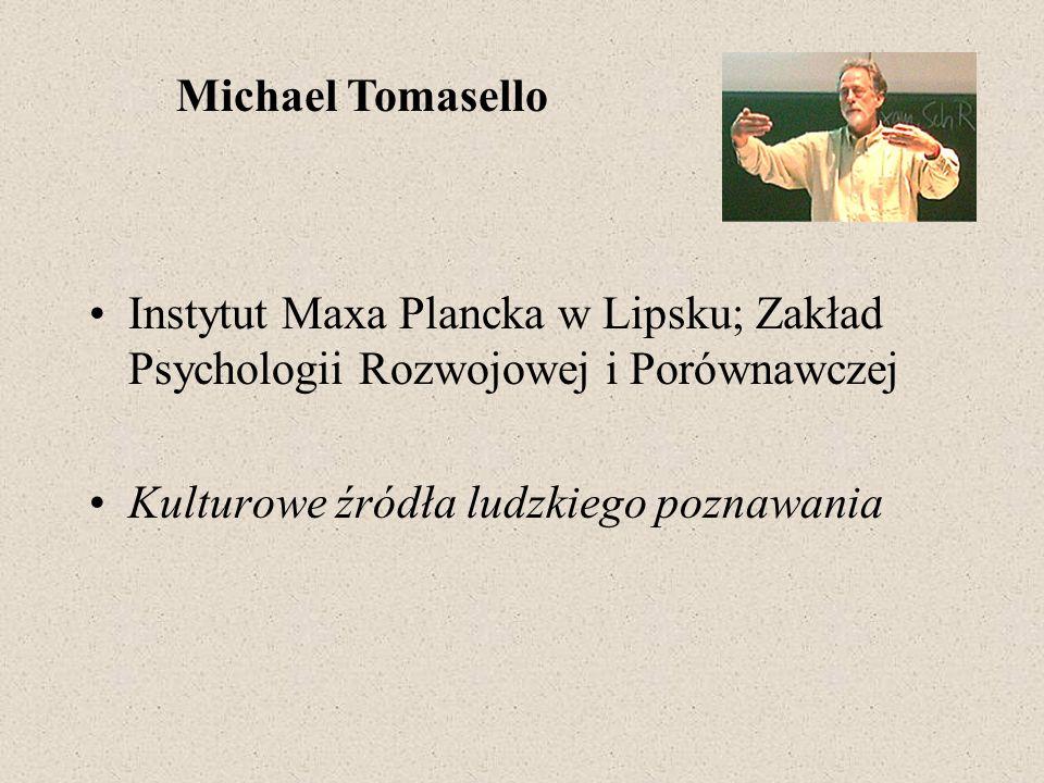 Michael Tomasello Instytut Maxa Plancka w Lipsku; Zakład Psychologii Rozwojowej i Porównawczej.