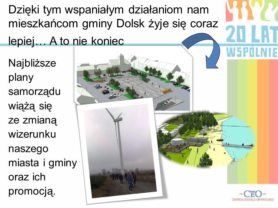 Dzięki tym wspaniałym działaniom nam mieszkańcom gminy Dolsk żyje się coraz lepiej… A to nie koniec