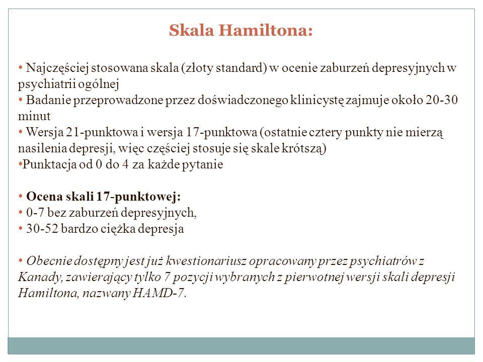 Skala Hamiltona: Najczęściej stosowana skala (złoty standard) w ocenie zaburzeń depresyjnych w psychiatrii ogólnej.