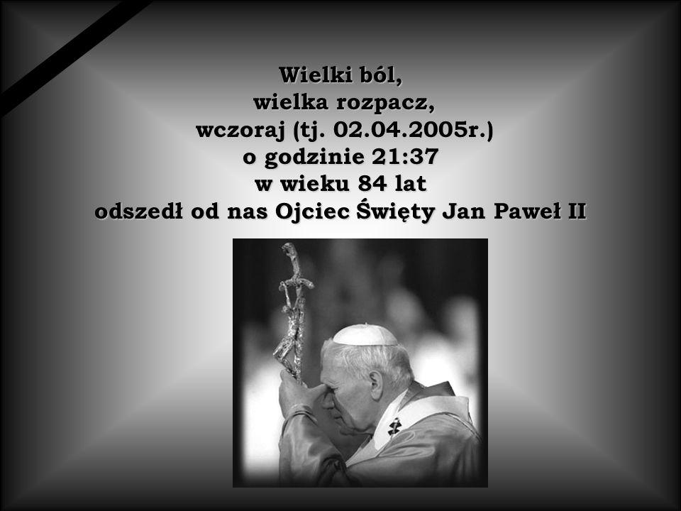 odszedł od nas Ojciec Święty Jan Paweł II