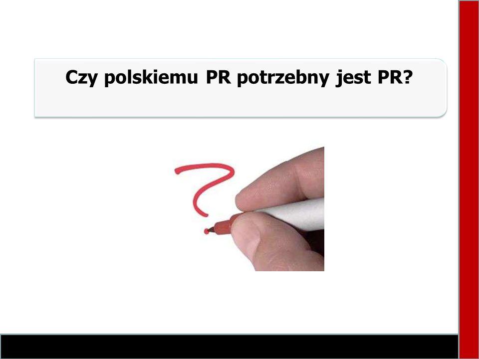 Czy polskiemu PR potrzebny jest PR