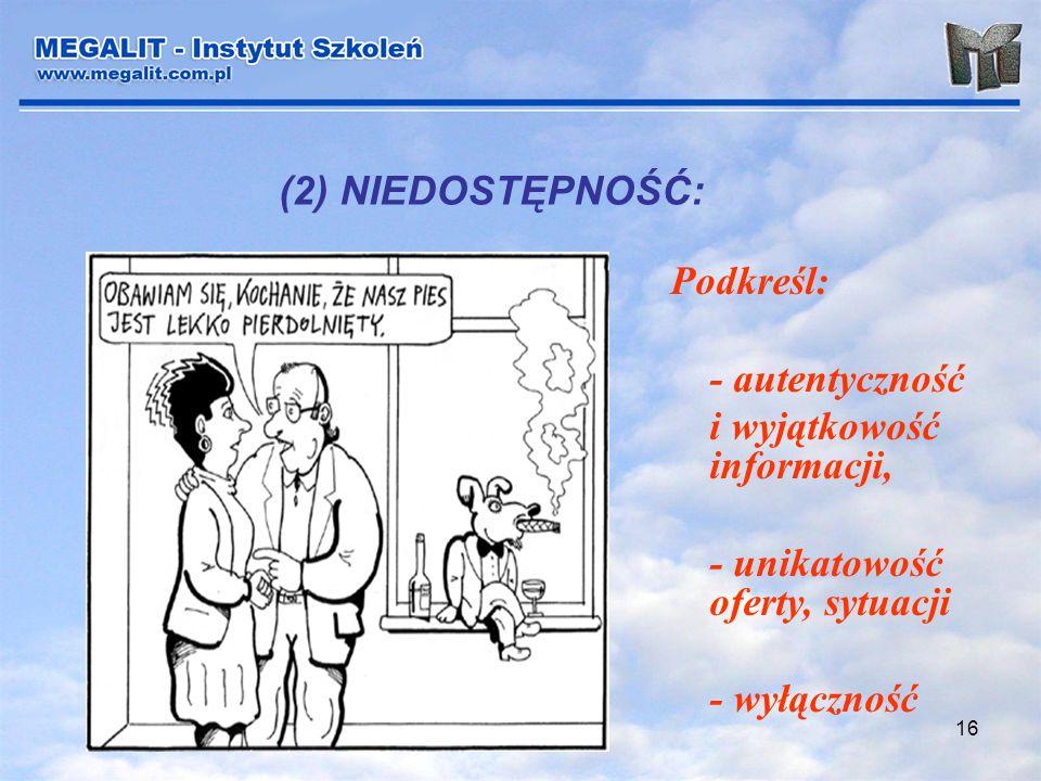 (2) NIEDOSTĘPNOŚĆ: Podkreśl: - autentyczność. i wyjątkowość informacji, - unikatowość oferty, sytuacji.