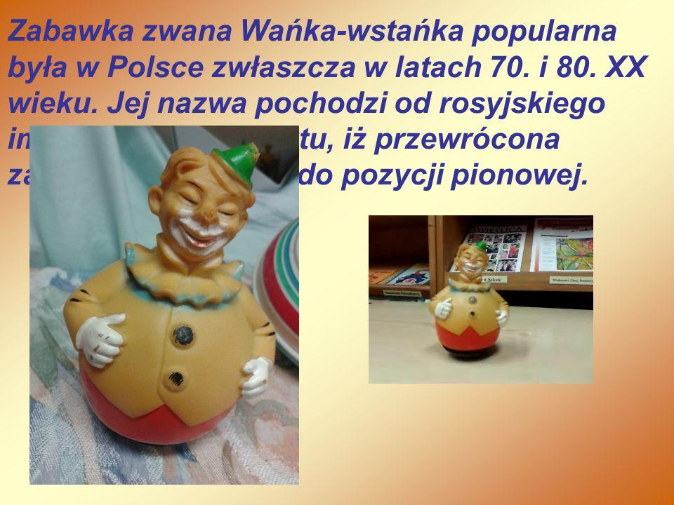 Zabawka zwana Wańka-wstańka popularna była w Polsce zwłaszcza w latach 70.
