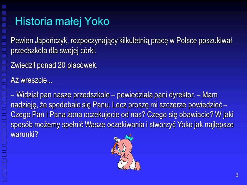 Historia małej Yoko Pewien Japończyk, rozpoczynający kilkuletnią pracę w Polsce poszukiwał przedszkola dla swojej córki.