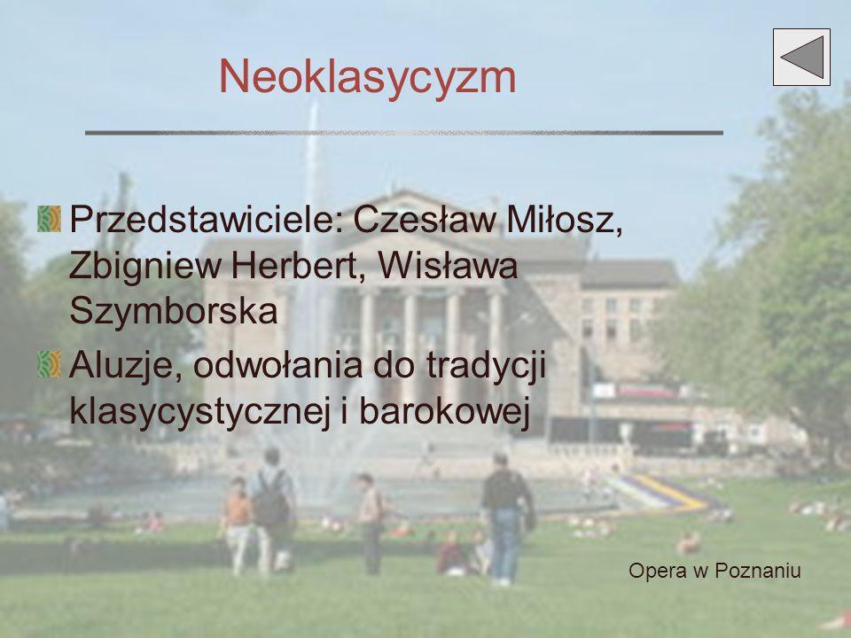 Neoklasycyzm Przedstawiciele: Czesław Miłosz, Zbigniew Herbert, Wisława Szymborska. Aluzje, odwołania do tradycji klasycystycznej i barokowej.
