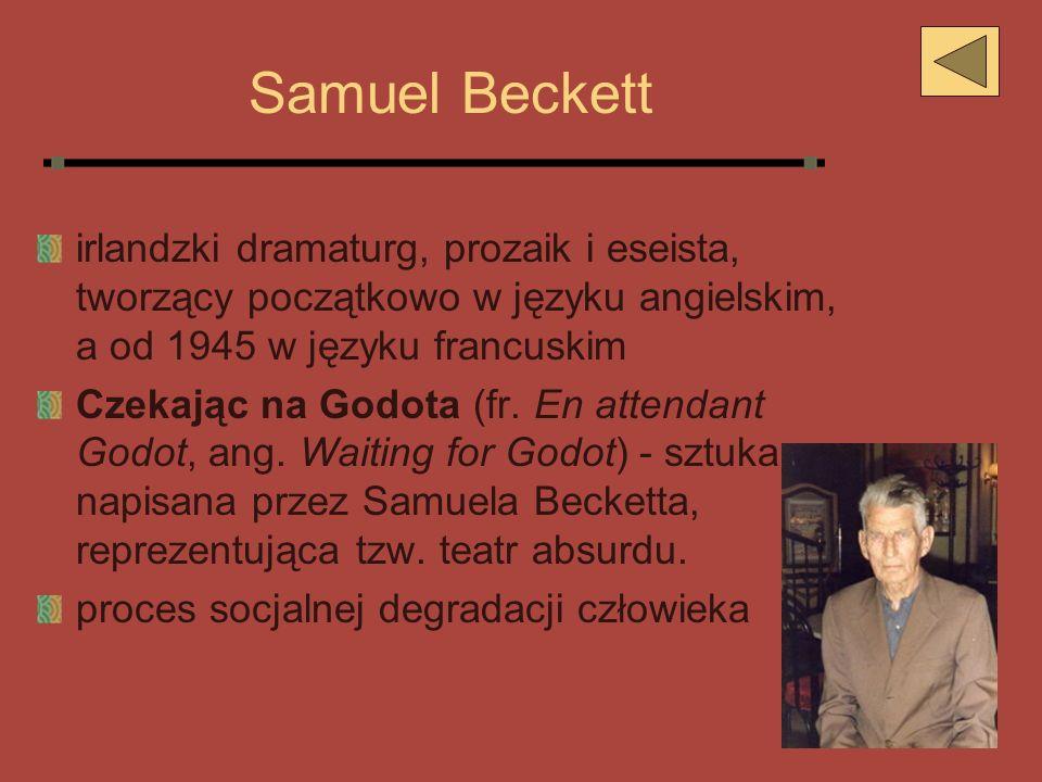 Samuel Beckett irlandzki dramaturg, prozaik i eseista, tworzący początkowo w języku angielskim, a od 1945 w języku francuskim.