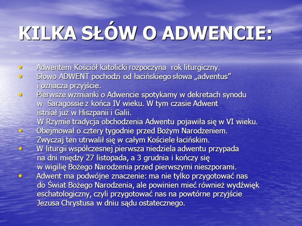 """KILKA SŁÓW O ADWENCIE: Adwentem Kościół katolicki rozpoczyna rok liturgiczny. Słowo ADWENT pochodzi od łacińskiego słowa """"adventus"""