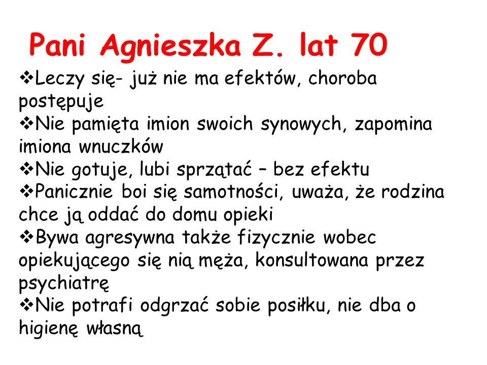 Pani Agnieszka Z. lat 70 Leczy się- już nie ma efektów, choroba postępuje. Nie pamięta imion swoich synowych, zapomina imiona wnuczków.