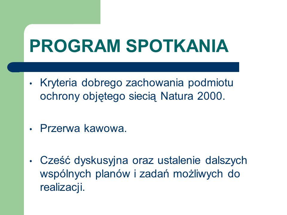 PROGRAM SPOTKANIA Kryteria dobrego zachowania podmiotu ochrony objętego siecią Natura 2000. Przerwa kawowa.