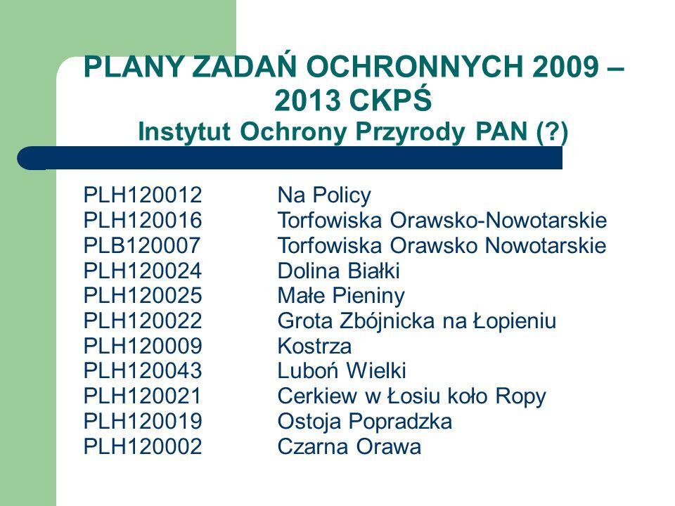 PLANY ZADAŃ OCHRONNYCH 2009 – 2013 CKPŚ Instytut Ochrony Przyrody PAN ( )