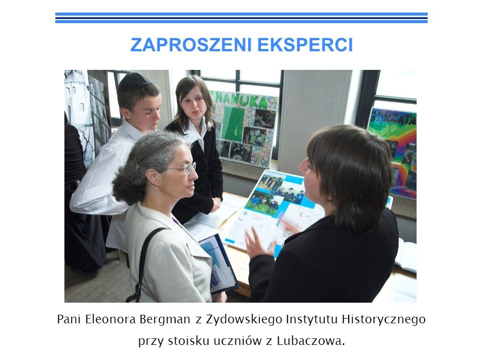 ZAPROSZENI EKSPERCIPani Eleonora Bergman z Żydowskiego Instytutu Historycznego.