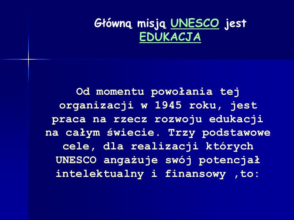 Główną misją UNESCO jest EDUKACJA