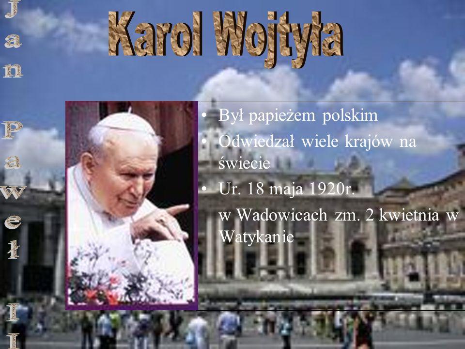 Karol Wojtyła Jan Paweł II Był papieżem polskim