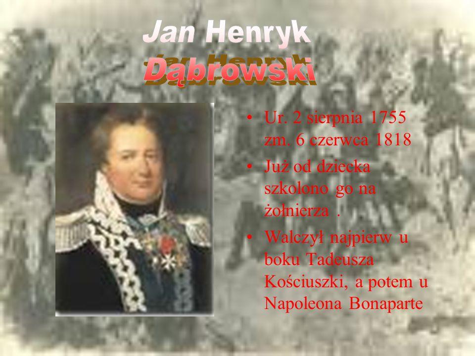 Jan Henryk Dąbrowski Ur. 2 sierpnia 1755 zm. 6 czerwca 1818
